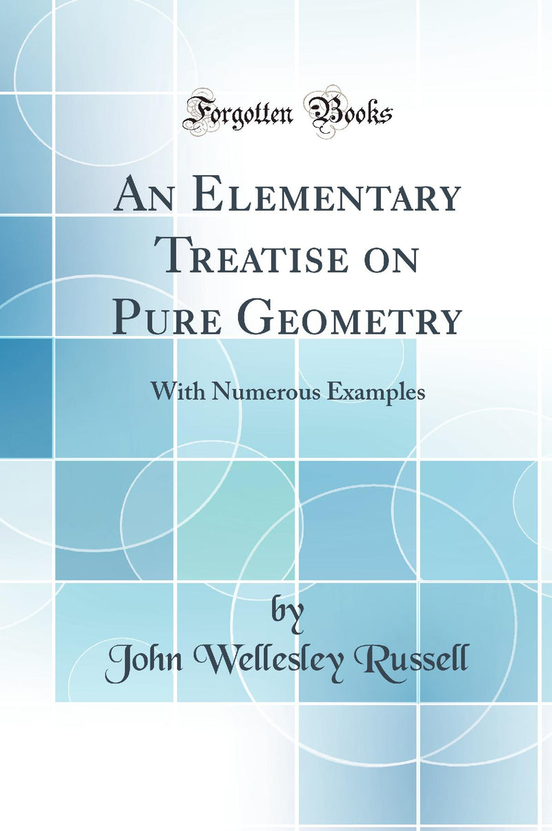 An Elementary Treatise on Pure Geometry: With Numerous Examples (Classic Reprint)
