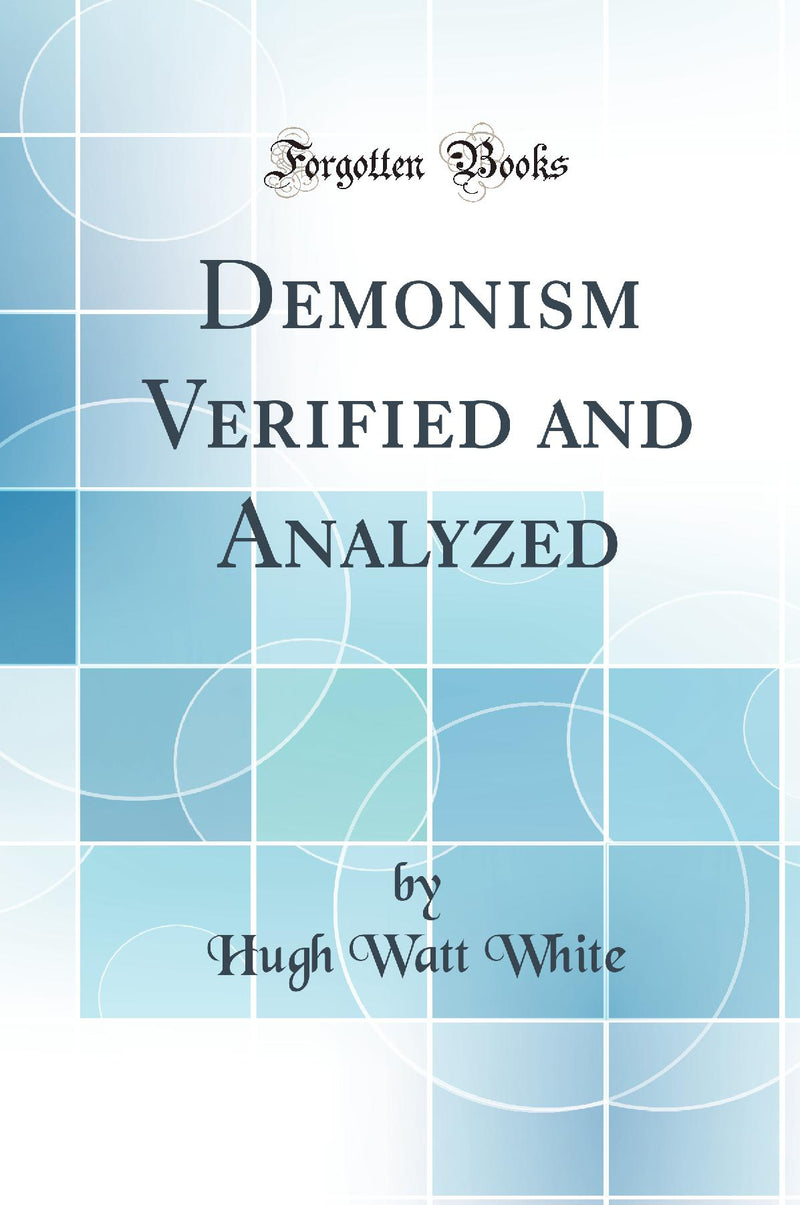Demonism Verified and Analyzed (Classic Reprint)