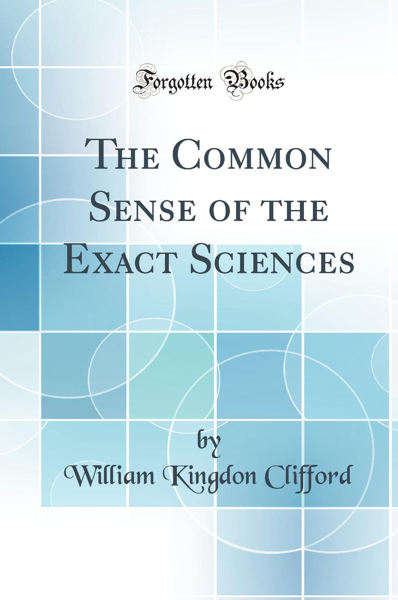 The Common Sense of the Exact Sciences (Classic Reprint)