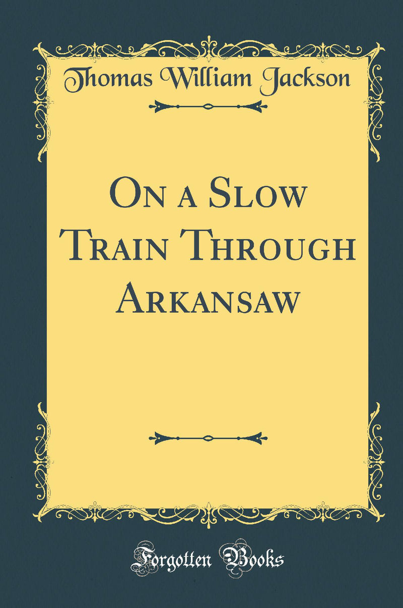 On a Slow Train Through Arkansaw (Classic Reprint)