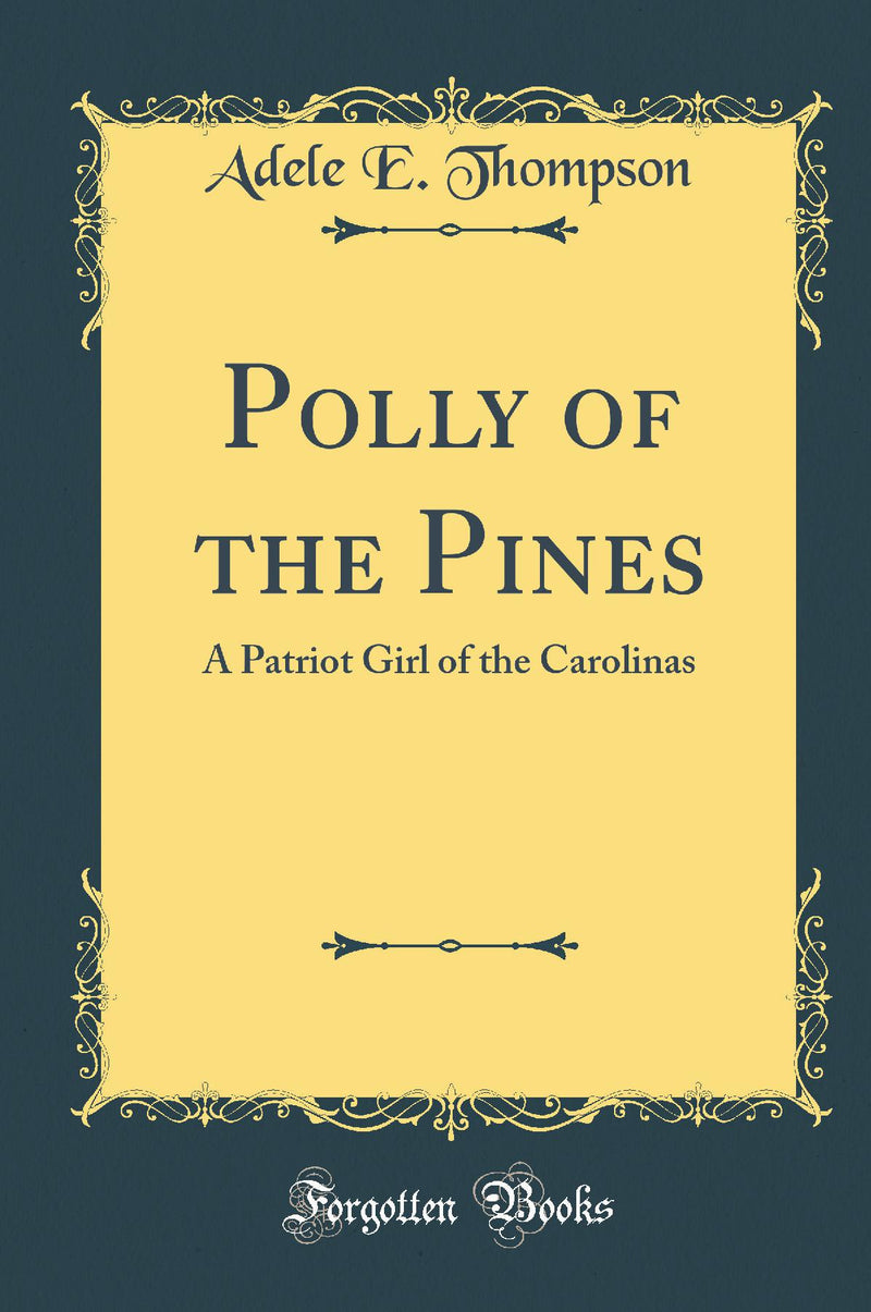 Polly of the Pines: A Patriot Girl of the Carolinas (Classic Reprint)