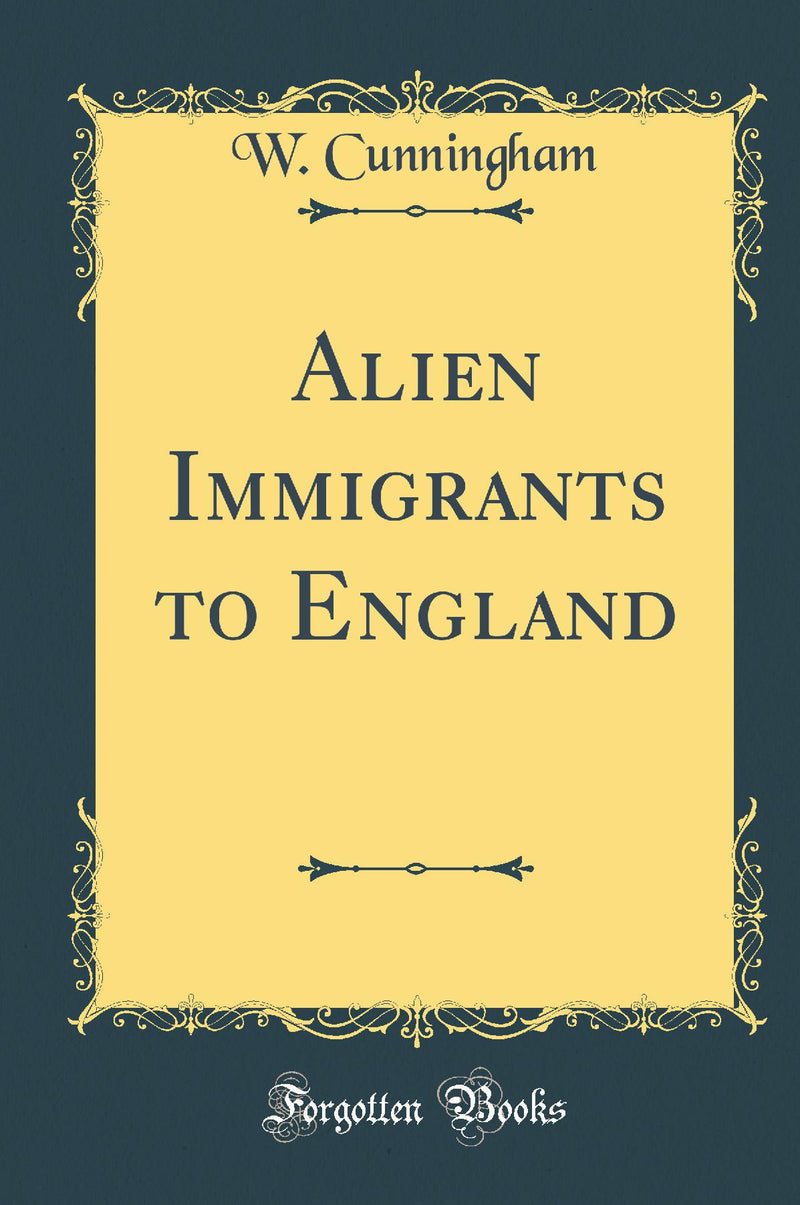 Alien Immigrants to England (Classic Reprint)