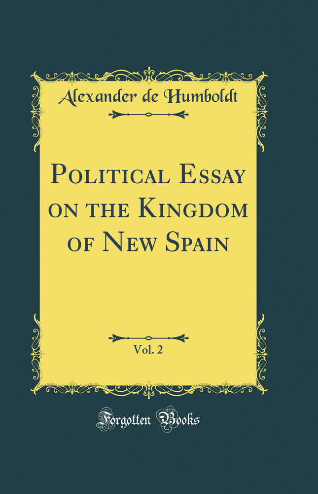 Political Essay on the Kingdom of New Spain, Vol. 2 (Classic Reprint)
