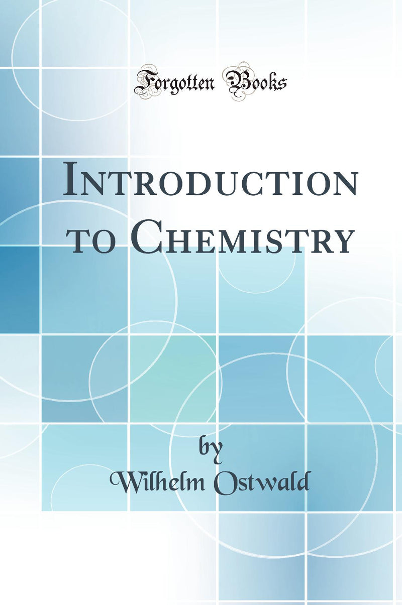 Introduction to Chemistry (Classic Reprint)