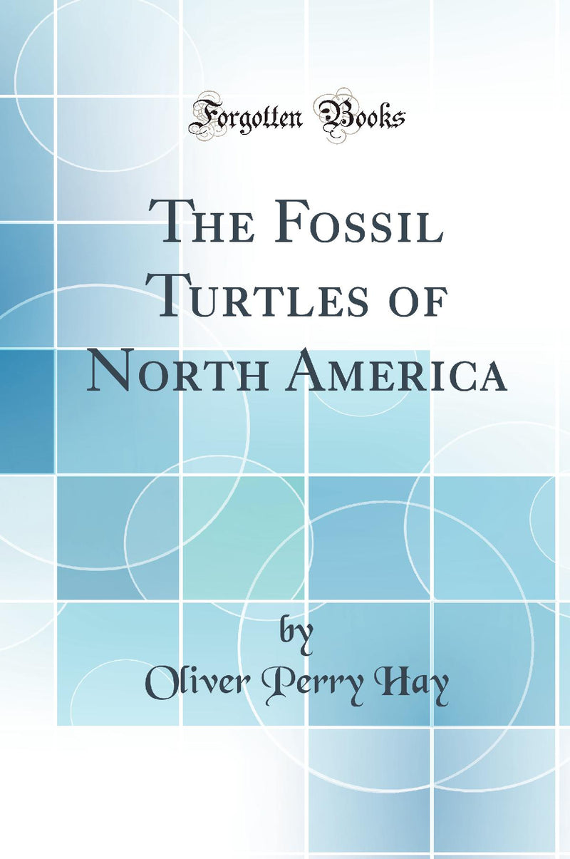 The Fossil Turtles of North America (Classic Reprint)
