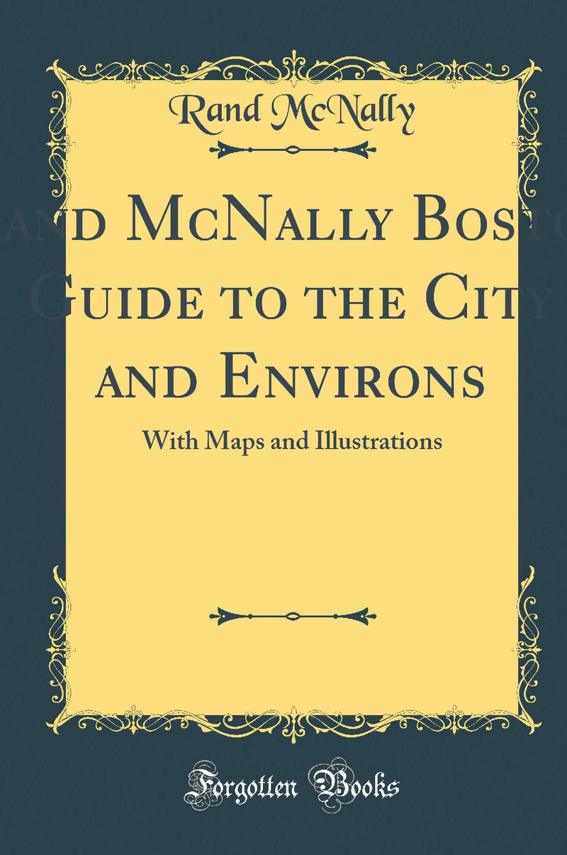Rand McNally Boston Guide to the City and Environs: With Maps and Illustrations (Classic Reprint)