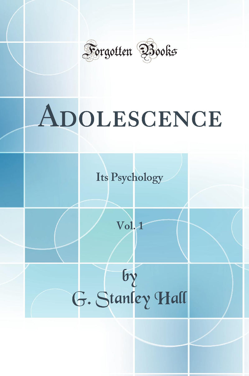Adolescence, Vol. 1: Its Psychology (Classic Reprint)