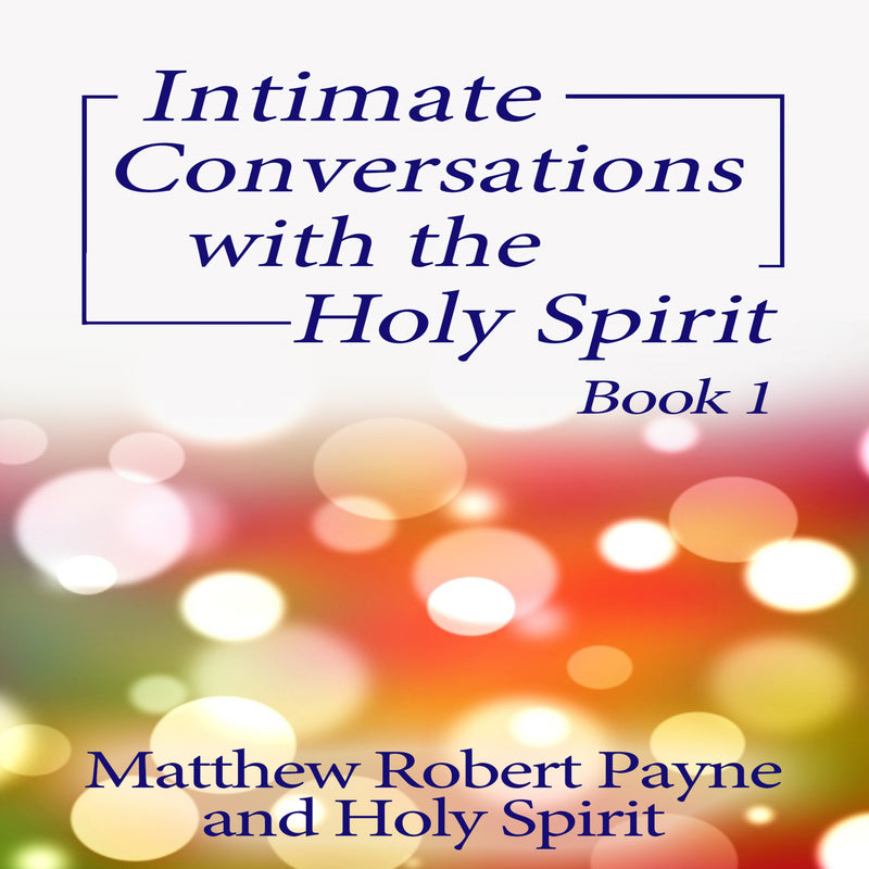 Intimate Conversations with the Holy Spirit Book 1