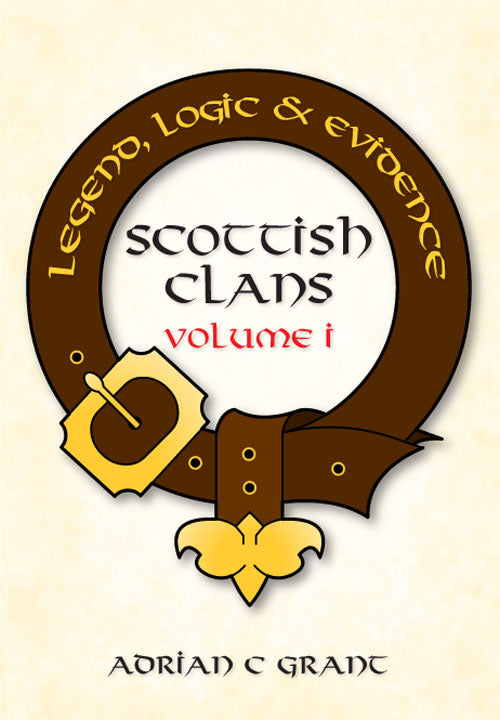 Scottish Clans Legend, Logic and Evidence Volume I (Paperback)
