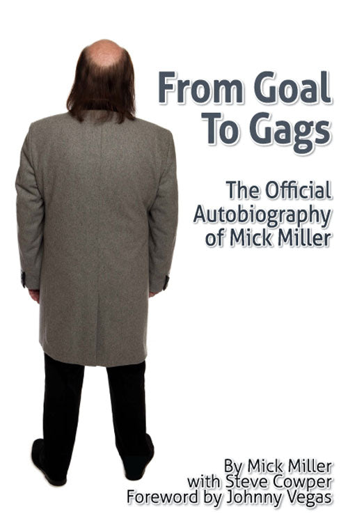 From Goal To Gags; The Official Autobiography of Mick Miller