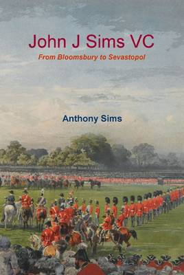 John J Sims VC: From Bloomsbury to Sevastopol
