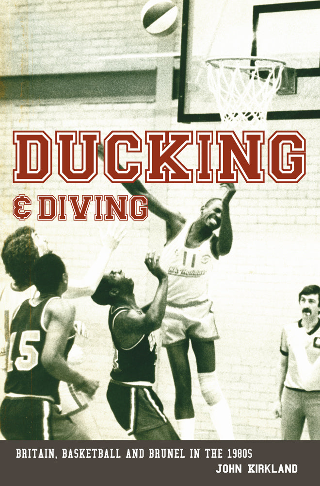 Ducking and Diving: Britain, Basketball and Brunel in the 1980s
