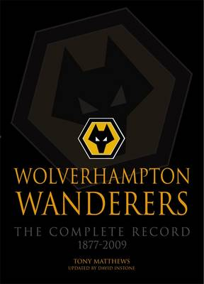 Wolverhampton Wanderers: The Complete Record 1877-2009