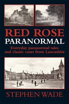 Red Rose Paranormal - Everyday paranormal tales and classic cases from Lancashire