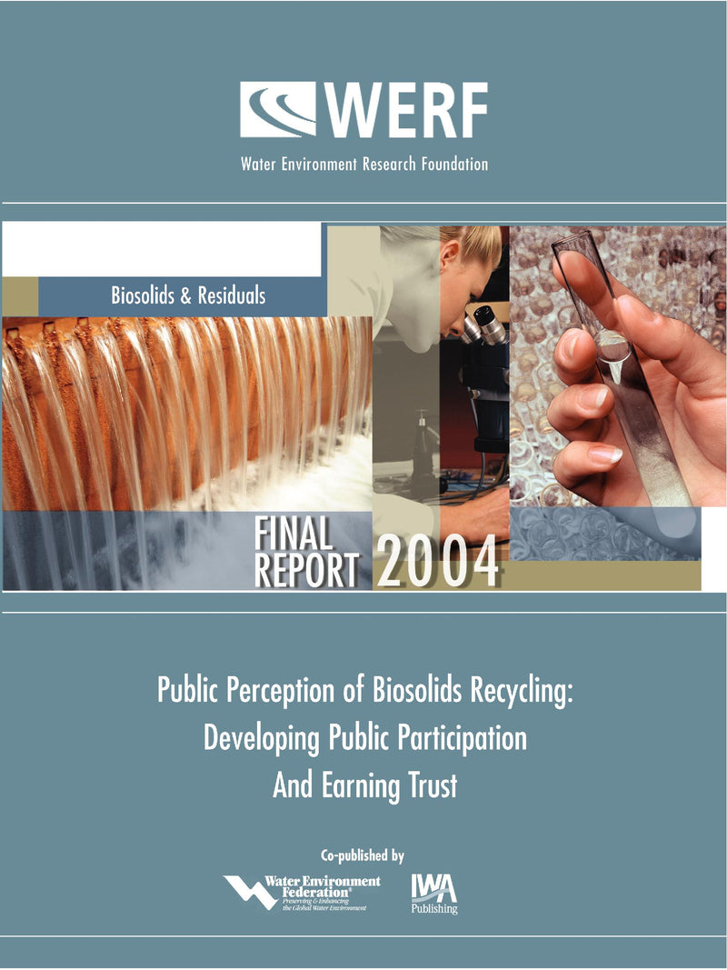 Public Perception of Biosolids Recycling: Developing Public Participation and Earning Trust
