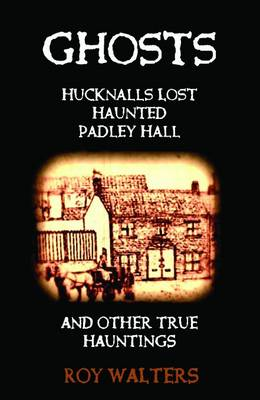 Ghosts : Hucknalls Lost Haunted Padley Hall
