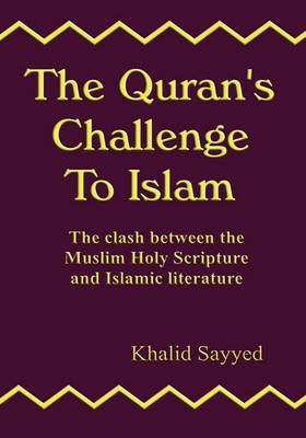 THE QURAN'S CHALLENGE TO ISLAM: the clash between the Mulsim Holy Scripture and Islamic Literature