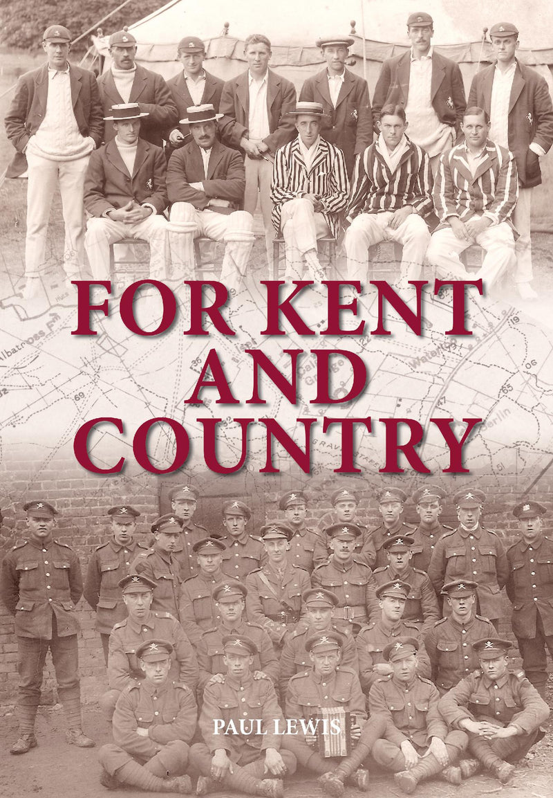 FOR KENT AND COUNTRY: Kent?s Cricketers in the Great War 1914?1918