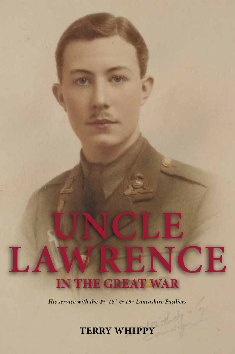 UNCLE LAWRENCE IN THE GREAT WAR - His service with the 4th, 16th & 19th Lancashire Fusiliers