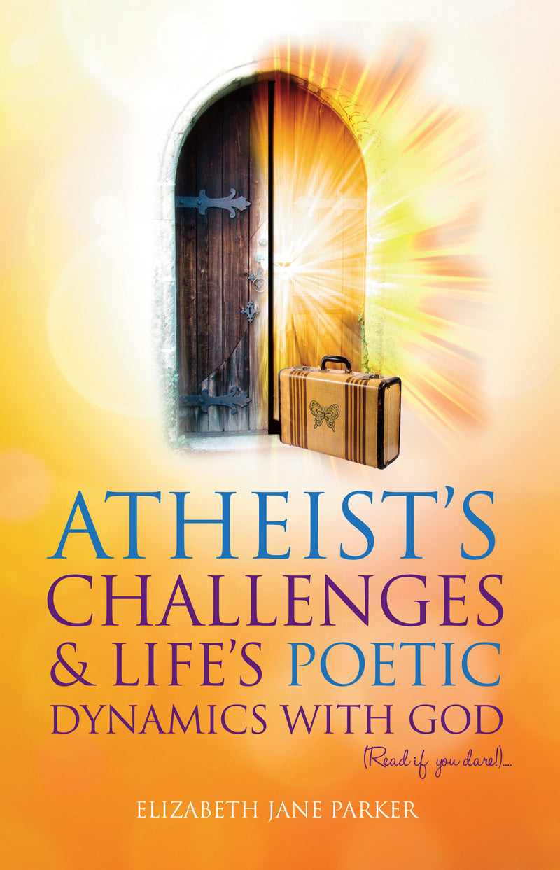 Atheists? Challenges & Life?s Poetic Dynamics With God