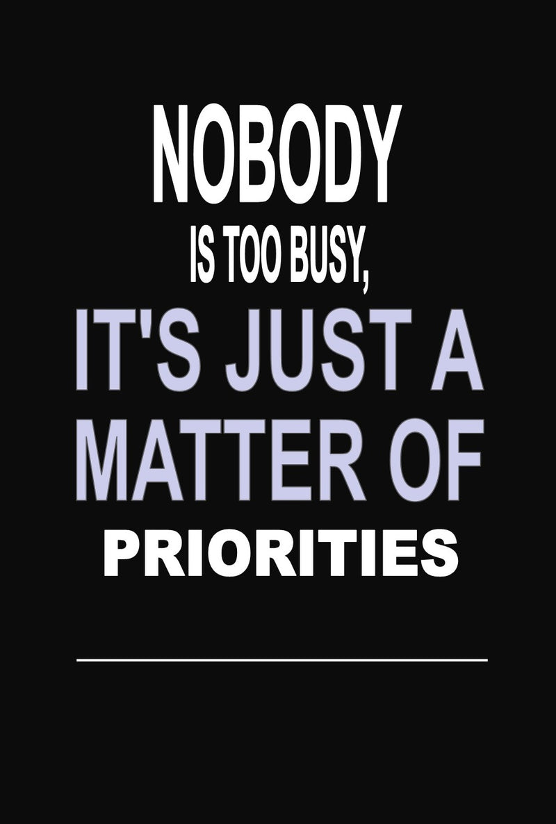 "Nobody is too Busy, it's Just a Matter of Priorities: 100 Pages 6"" X 9"" Wide Ruled Line Paper Motivational Quote Notebook Journal"