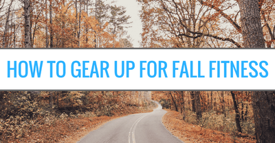 How to Gear Up for Fall Fitness