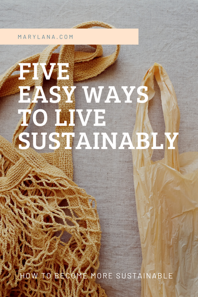 5 Easy Ways To Live Sustainably