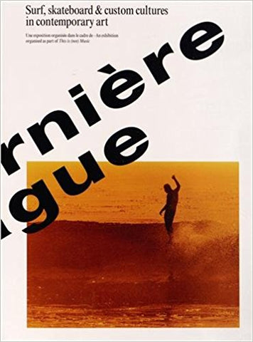 La Derniere Vague - Surf, Skateboard And Custom Cultures In Art