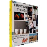 Printing Things - Visions and Essentials for 3D Printing
