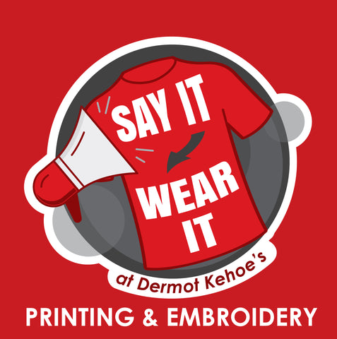 Say It Wear It - Tshirt printing & embroidery new ross - Dermot Kehoes Homevalue