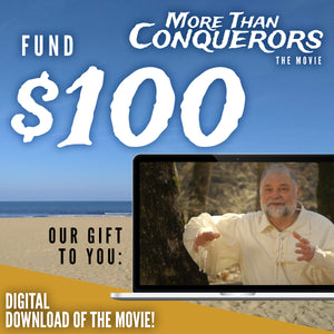 Fund $100 of More Than Conquerors - The Movie