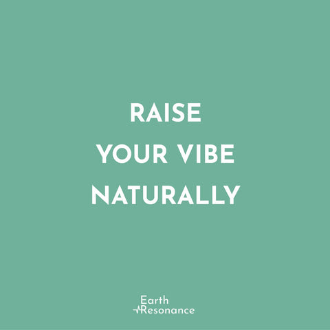 Raise your vibe naturally