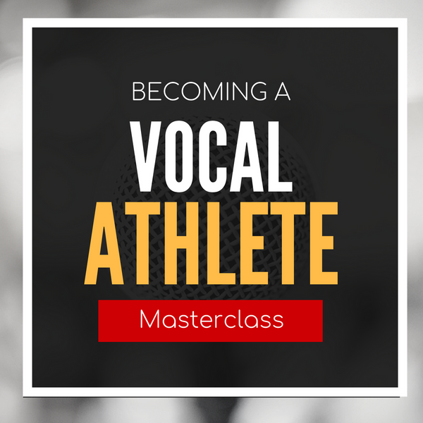 Becoming a Vocal Athlete Masterclass