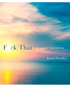F*ck That An Honest Meditation