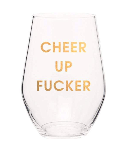 Cheer Up Fucker Wine Glass