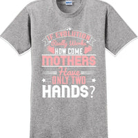 If Evolution really works how come Mothers  - Mother's Day TShirt