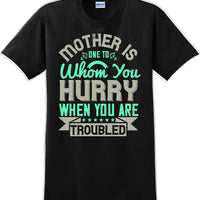 Mother is one to whom you hurry when your in trouble - Mother's Day T-Shirt