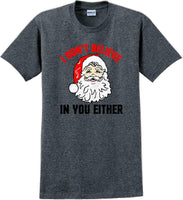 I don't believe in you either - Christmas Day T-Shirt - 12 color choices