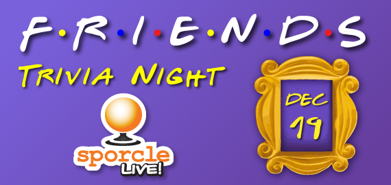 Sporcle Live Theme Night Friends: Each Ticket Is Good For Up To Five (5) People
