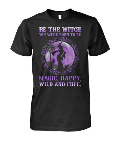 Be the Witch Shirt - Magic, Happy, Wild And Free - Witch Apparel