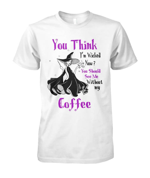 A Witch Without Coffee Shirt - Witch Apparel