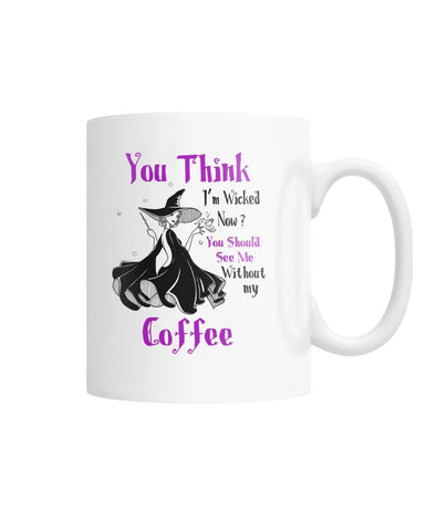 A Witch Without Coffee Mug  White Coffee Mug - Witch Apparel