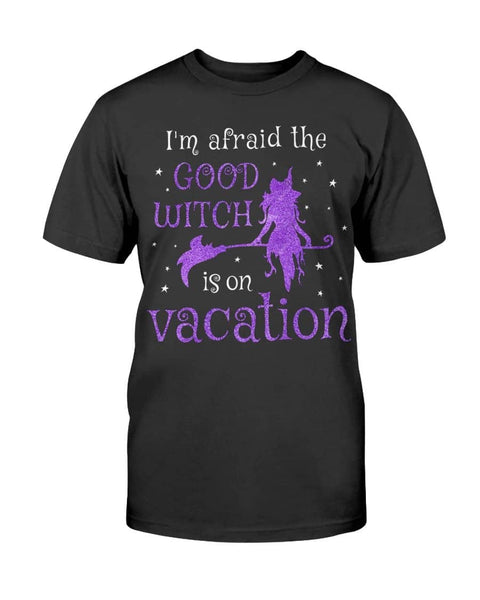 Good Witch Is On Vacation - Witch Apparel