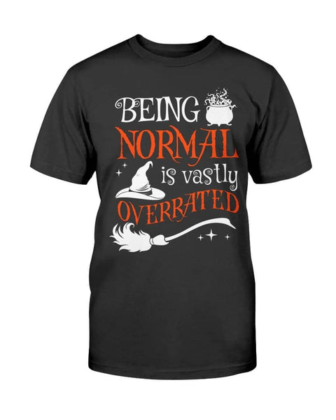 Being Normal Is Vastly Overrated - Witch Apparel
