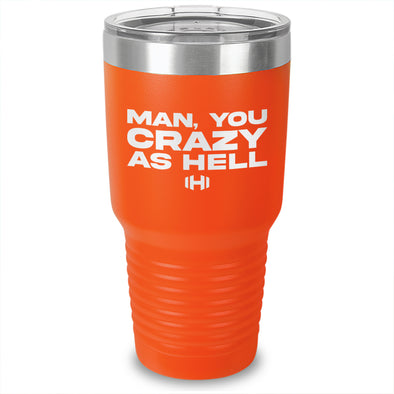 Man You Crazy As Hell Laser Etched Tumbler