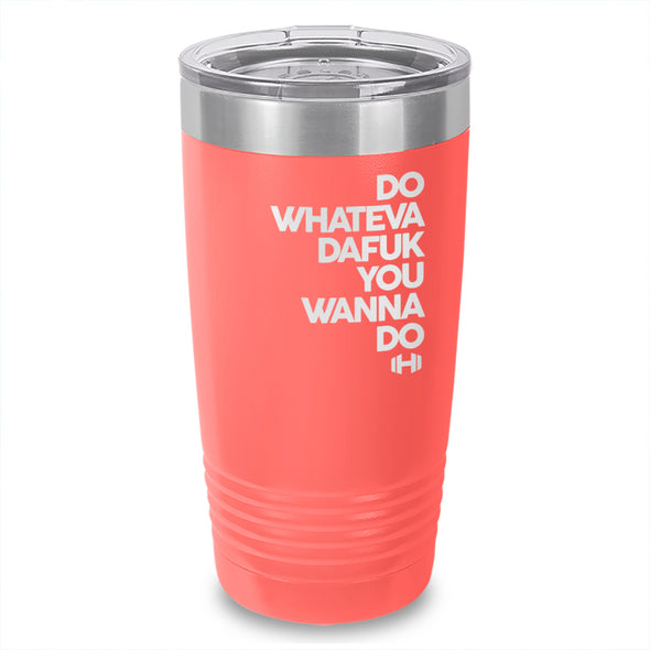 Do Whateva Dafuk You Wanna Do Laser Etched Tumbler