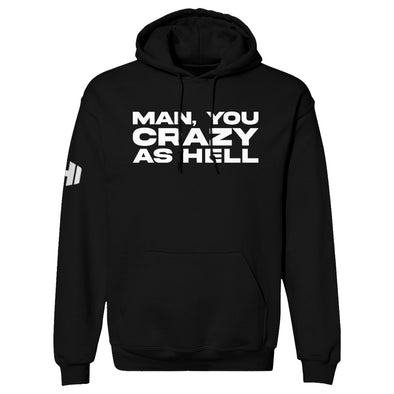 Man You Crazy As Hell Hoodie