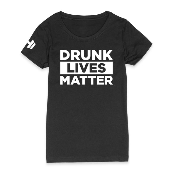 Drunk Lives Matter Womens Apparel
