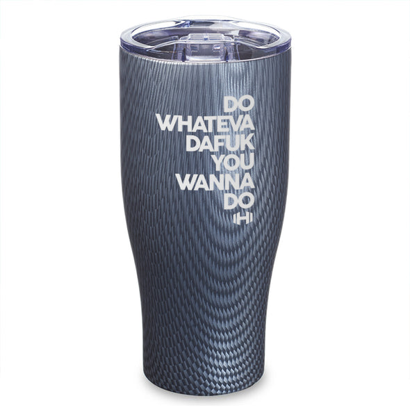 Do Whatever Dafuk You Wanna Do Laser Etched Tumbler