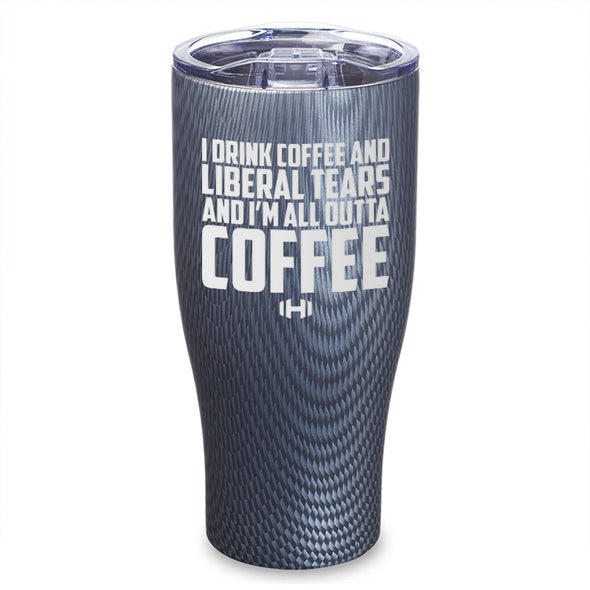 I Drink Coffee And Liberal Tears Laser Etched Tumbler